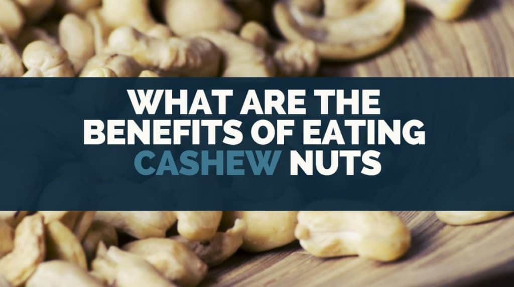 what are the benefits of eating cashew nuts