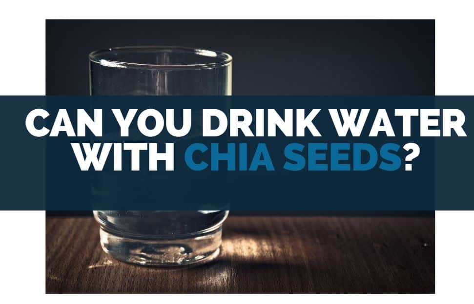 Can you drink water with chia seeds