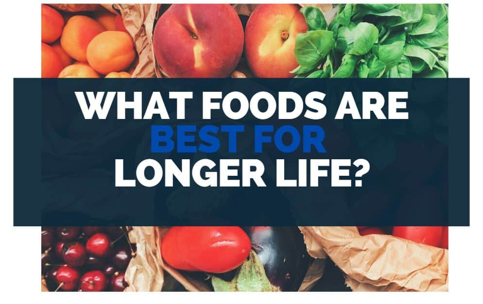 what foods are best for longer life