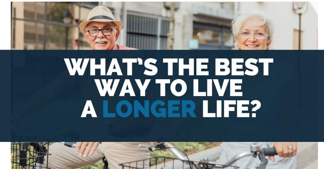 What's the Best Way to Live a Longer Life?