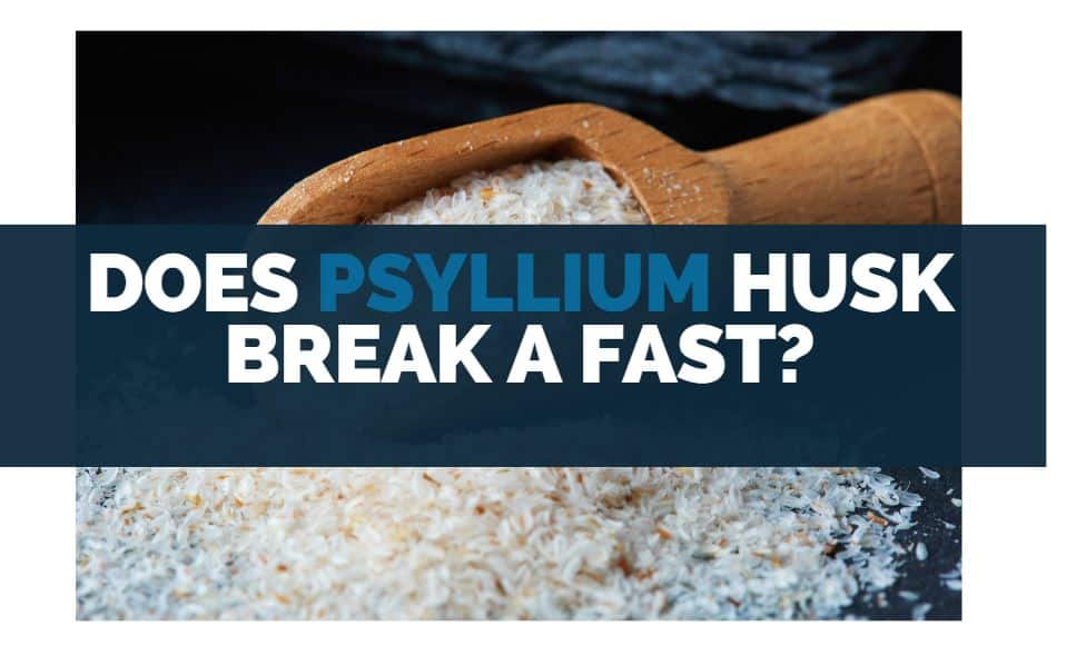Does Psyllium Husk Break A Fast