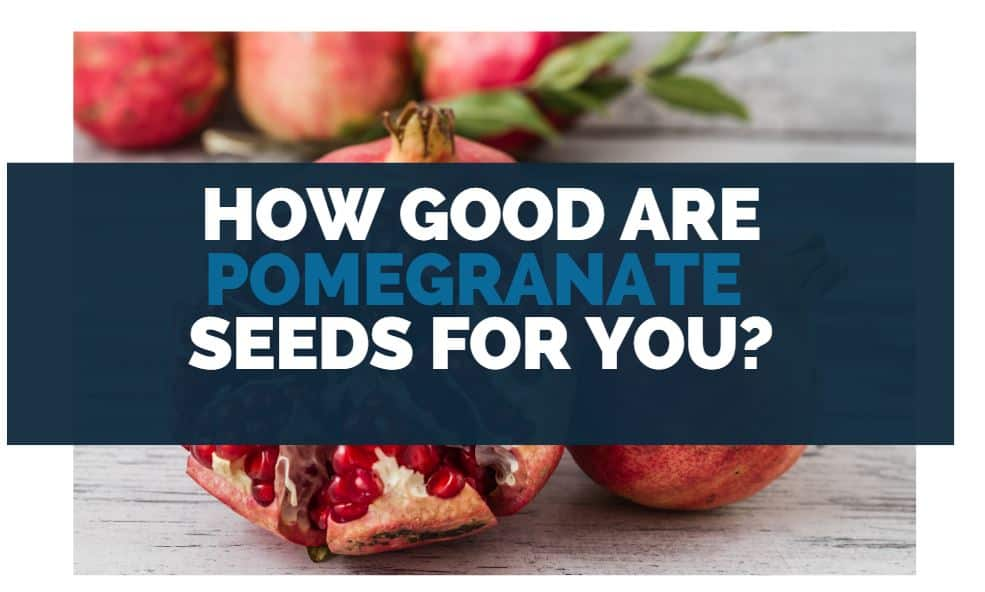 How Good Are Pomegranate Seeds for You