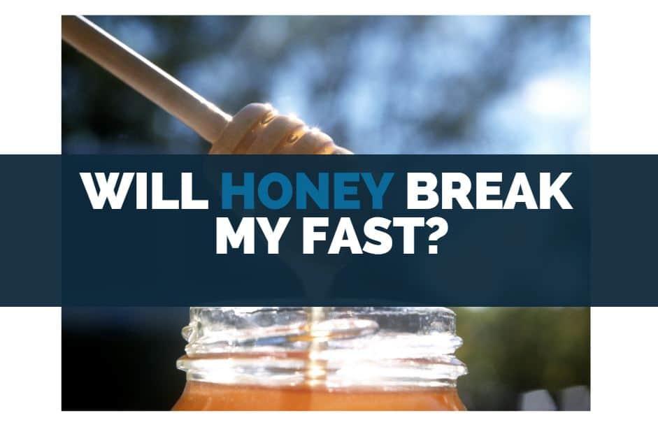 will honey break my fast
