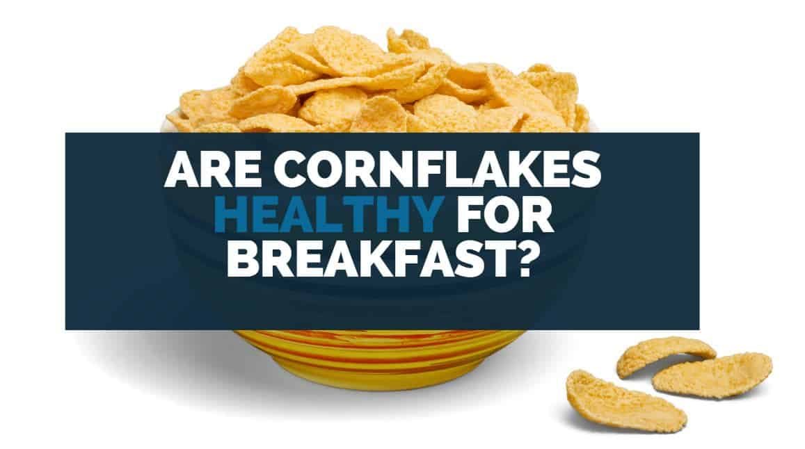 are cornflakes healthy for breakfast