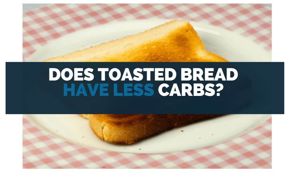 does toasted bread have less carbs