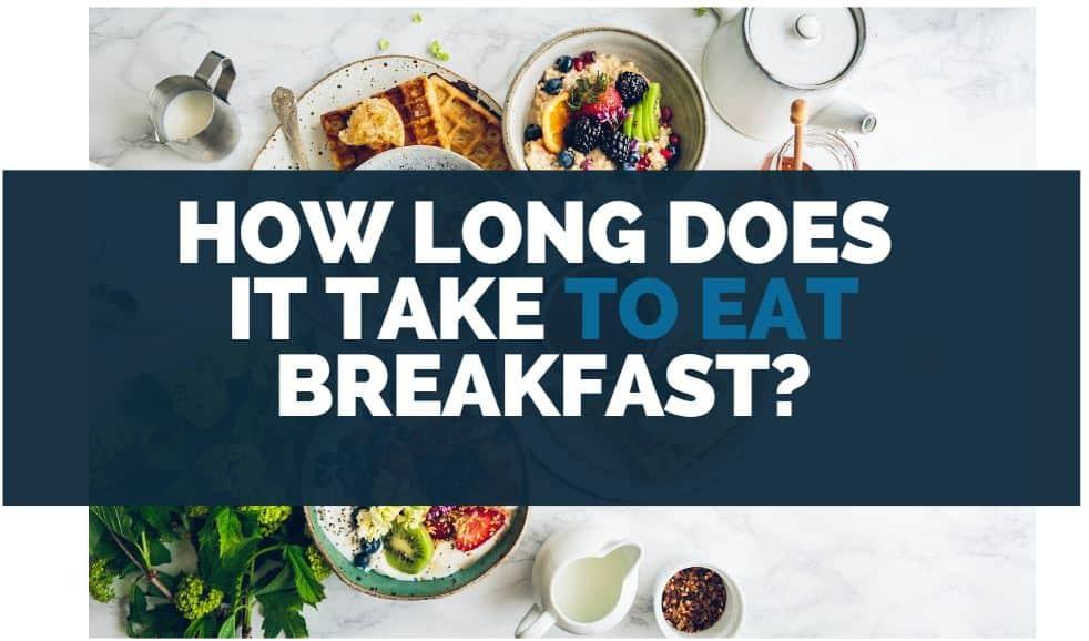 how long does it take to eat breakfast