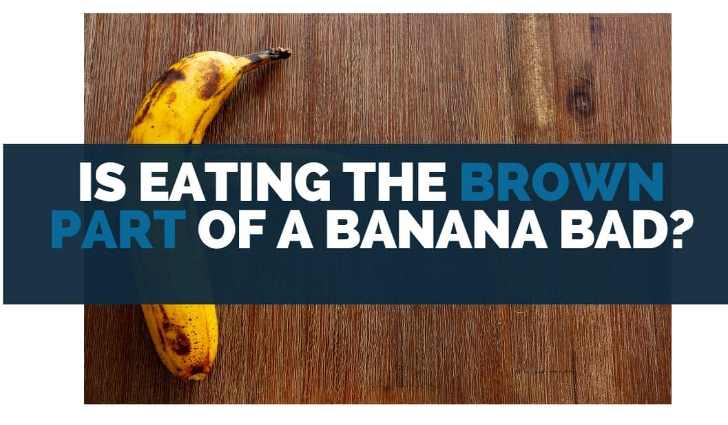 is eating the brown part of a banana bad