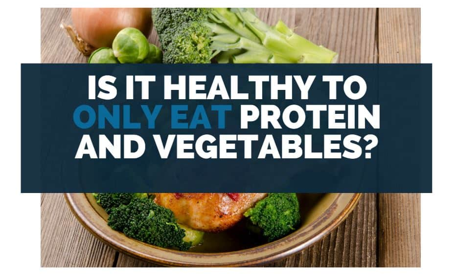 Is It Healthy to Only Eat Protein and Vegetables