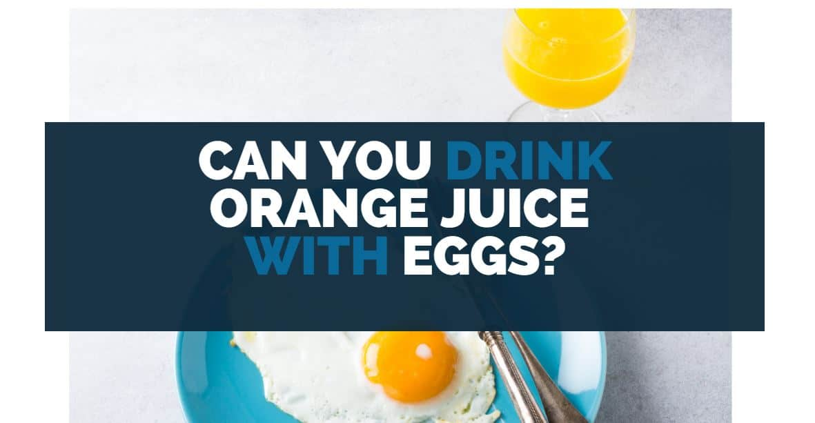 can you drink orange juice with eggs
