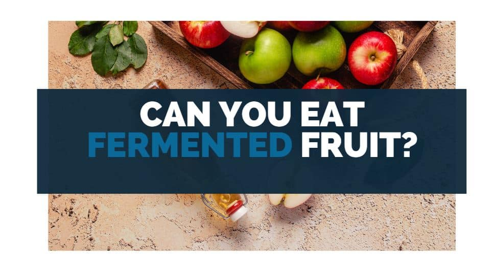 can you eat fermented fruit