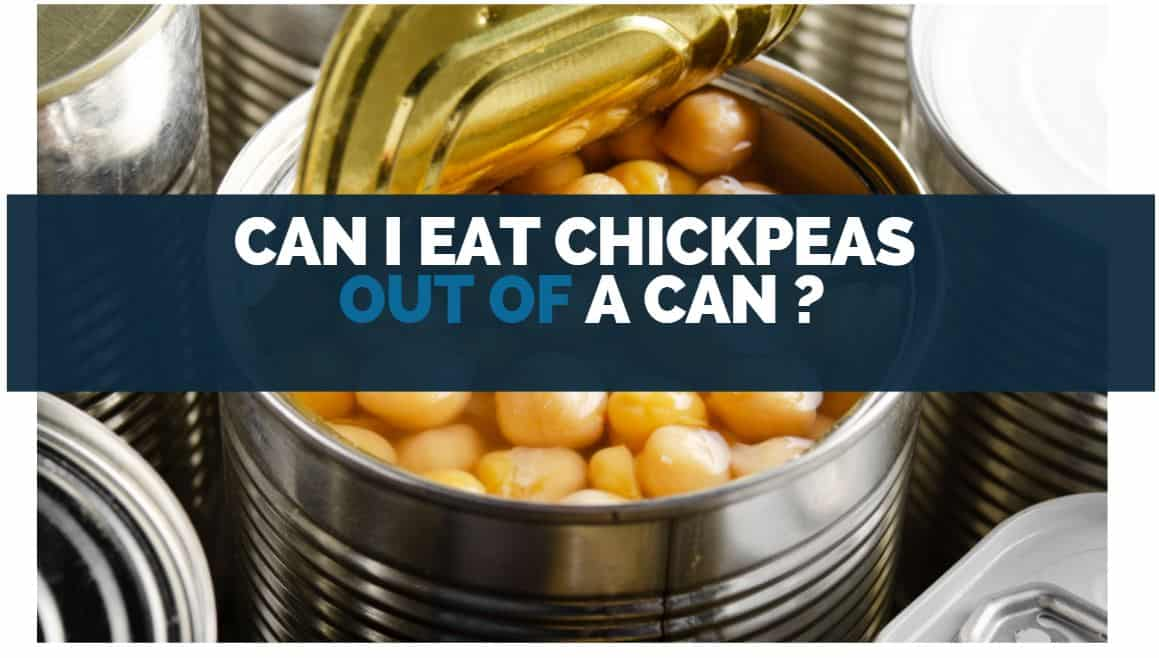 Can I Eat Chickpeas Out of a Can