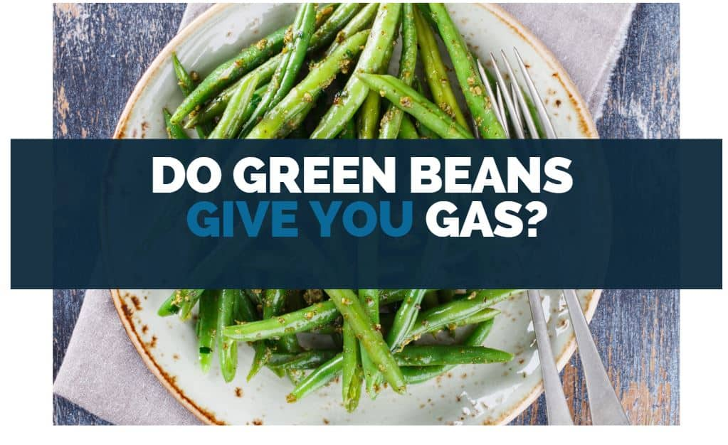 Do Green Beans Give You Gas