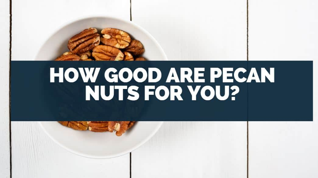 how good are pecan nuts for you