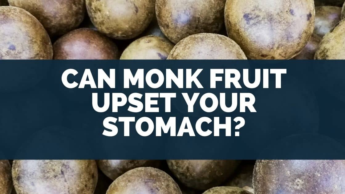 Can Monk Fruit Upset Your Stomach