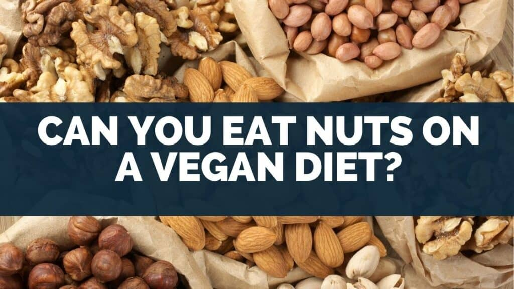 Can You Eat Nuts on a Vegan Diet