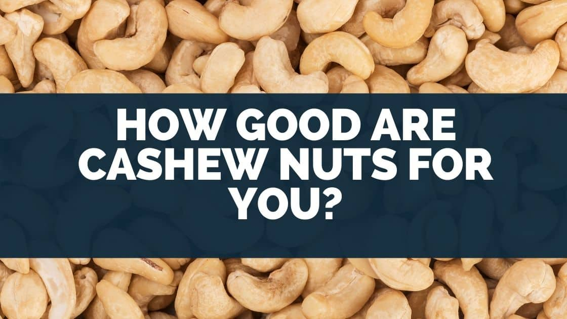 How Good Are Cashew Nuts for You