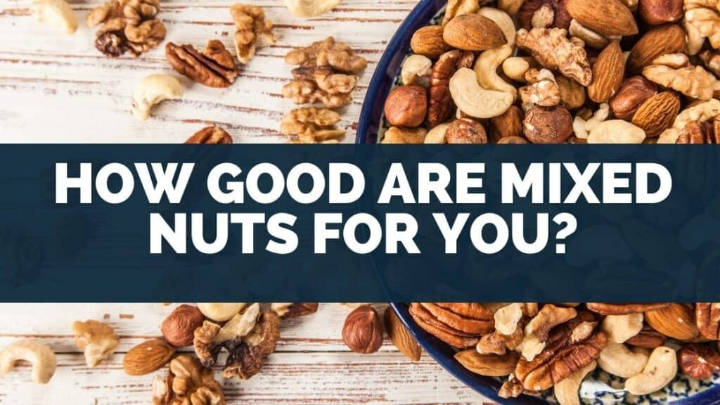 How Good Are Mixed Nuts for You