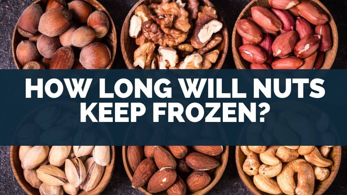 How Long Will Nuts Keep Frozen