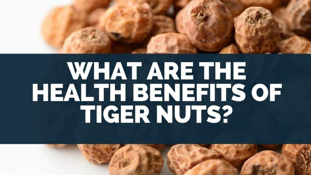 What Are the Health Benefits of Tiger Nuts?