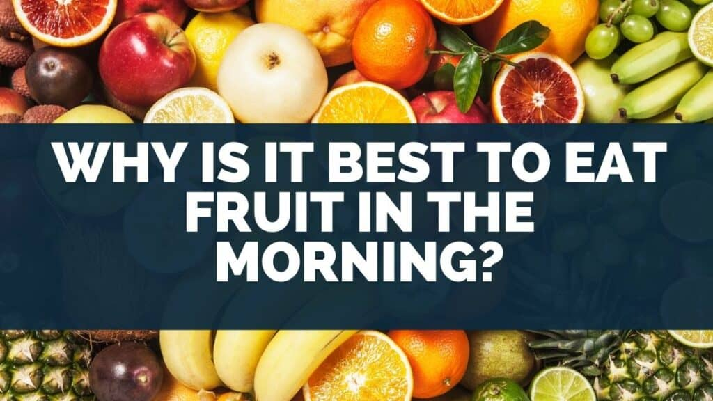 Why Is It Best To Eat Fruit in the Morning