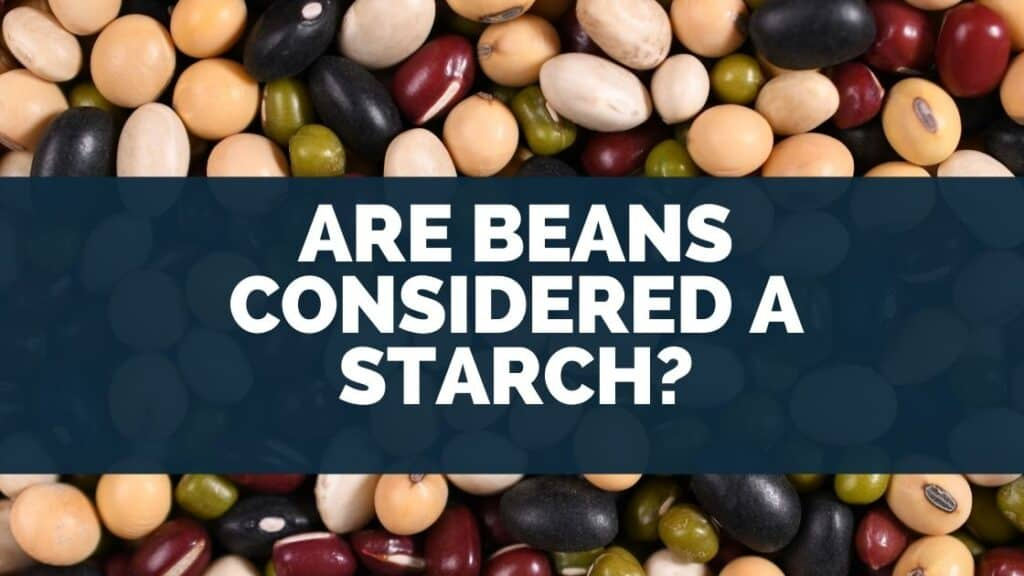 Are Beans Considered a Starch