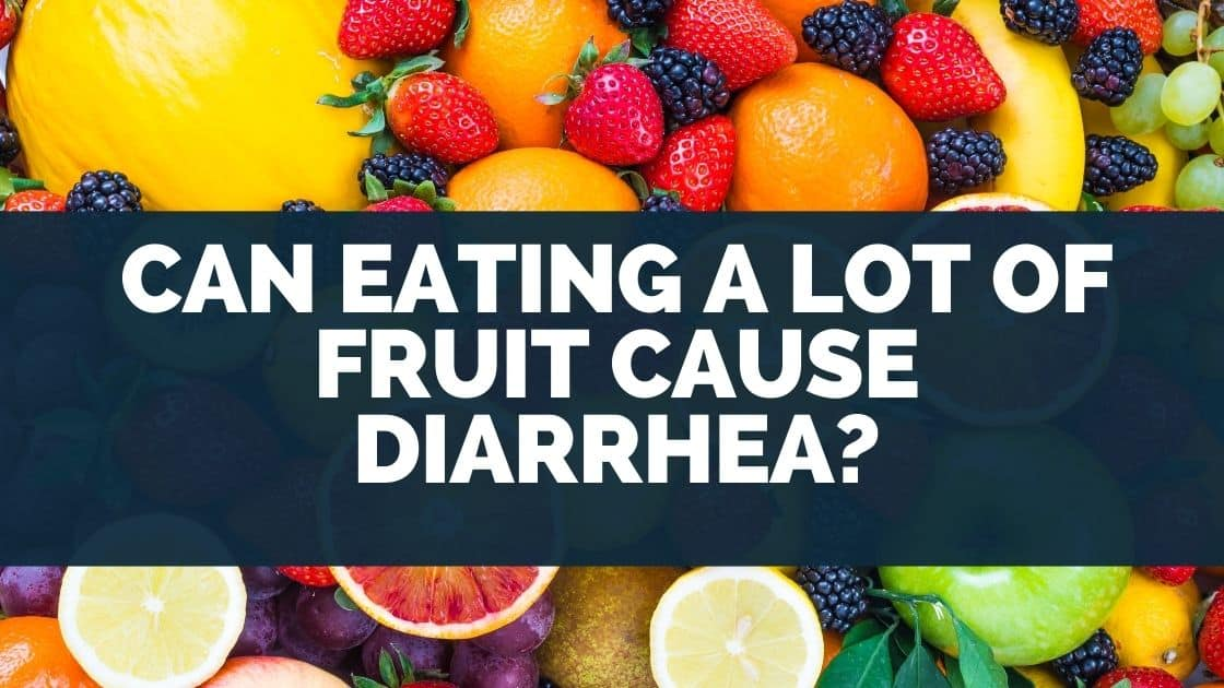 Can Eating a Lot of Fruit Cause Diarrhea