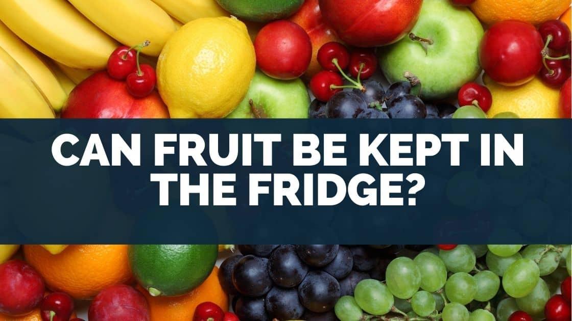 Can Fruit Be Kept in the Fridge