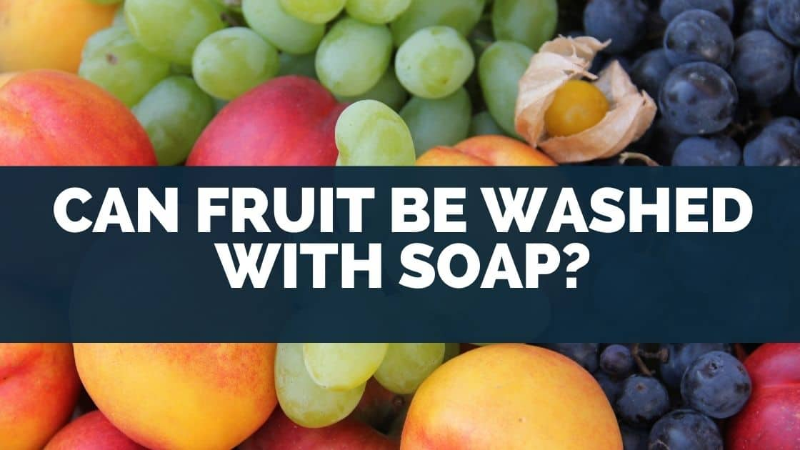 Can Fruit Be Washed With Soap