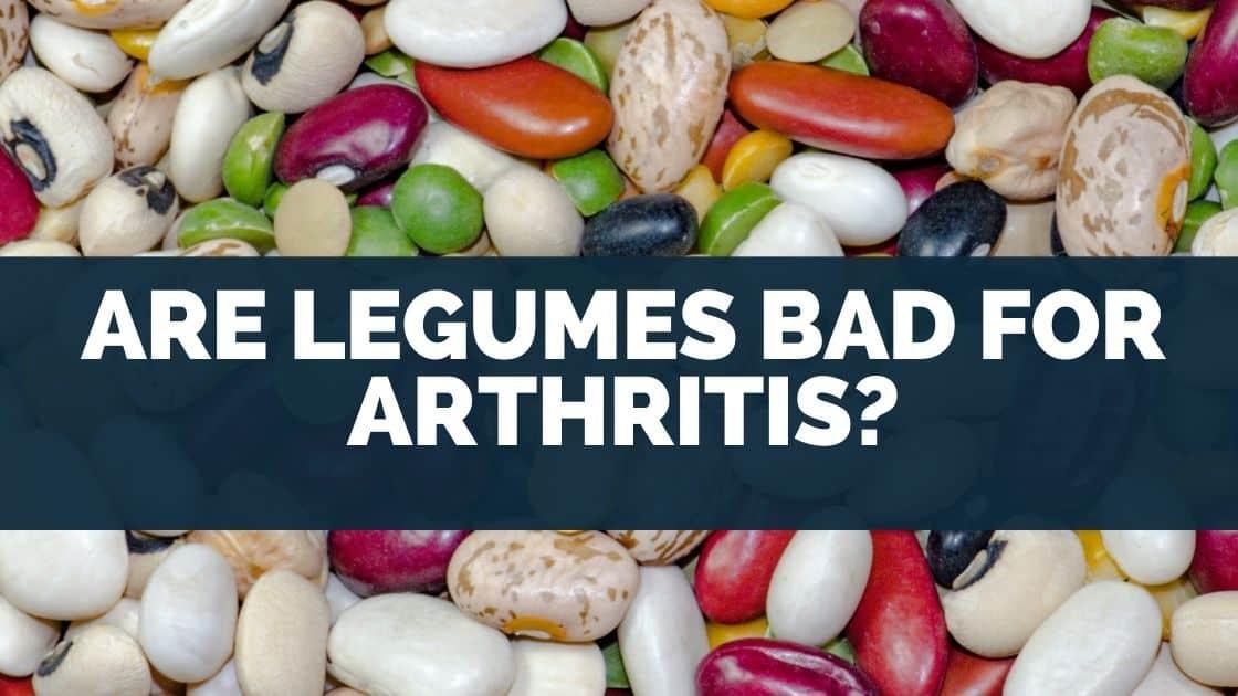Are Legumes Bad for Arthritis