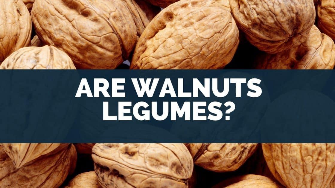 Are walnuts legumes