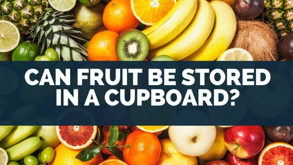 Can Fruit Be Stored in a Cupboard