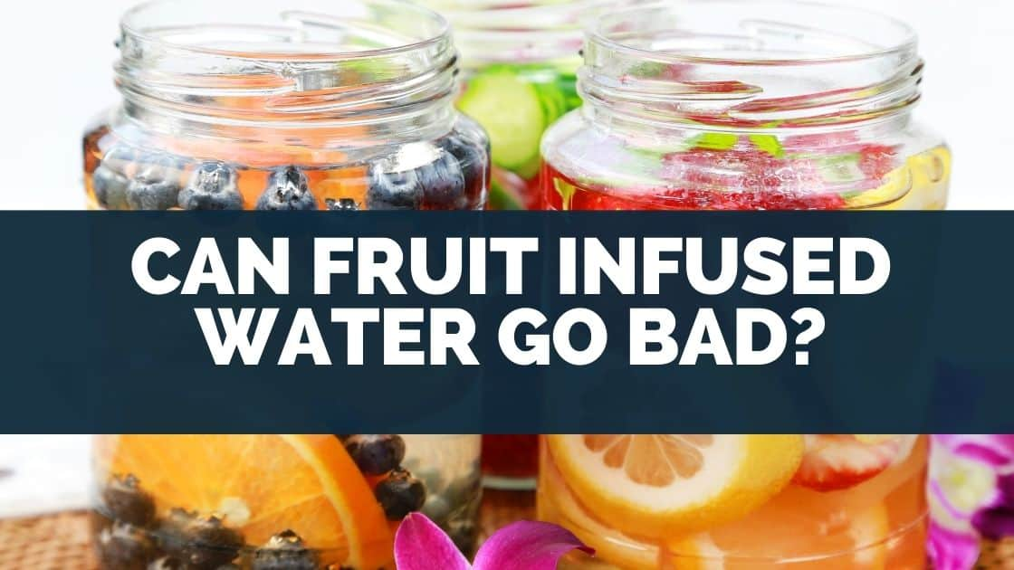 Can Fruit Infused Water Go Bad
