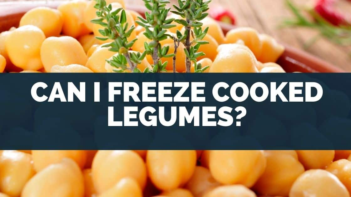 Can I Freeze Cooked Legumes