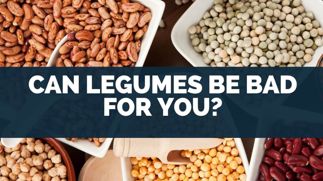 Can Legumes Be Bad For You