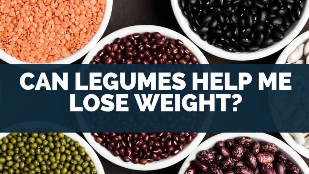 Can Legumes Help Me Lose Weight
