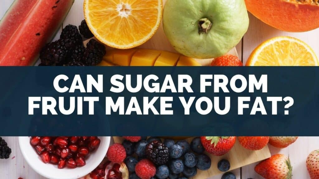 Can Sugar From Fruit Make You Fat