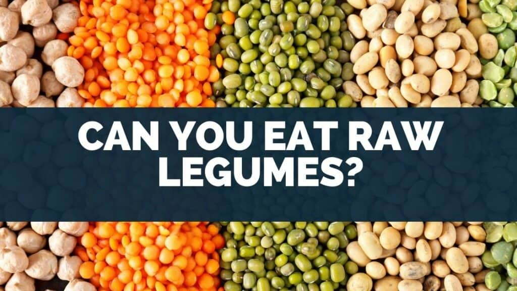 Can You Eat Raw Legumes