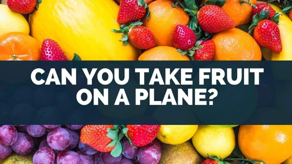 Can You Take Fruit on a Plane