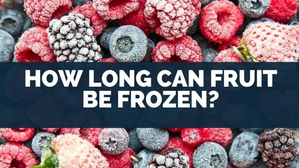 How Long Can Fruit Be Frozen