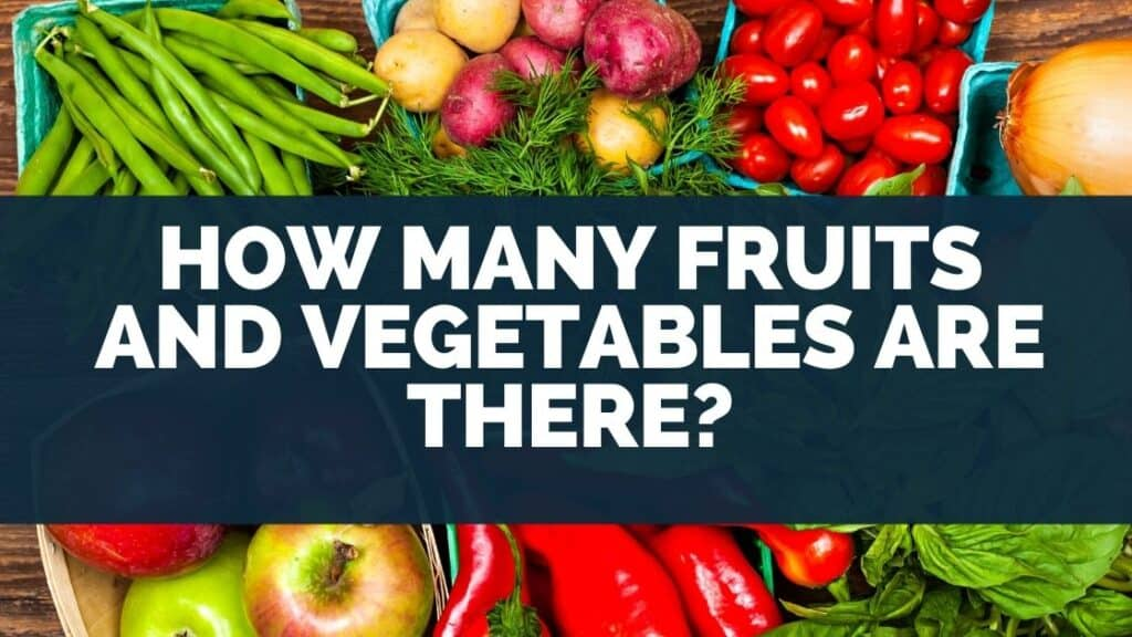 How Many Fruits and Vegetables Are There