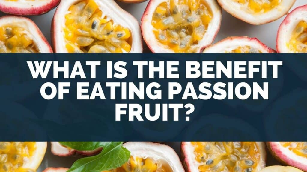 What Is the Benefit of Eating Passion Fruit