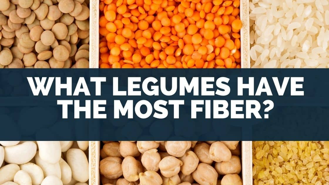 What Legumes Have The Most Fiber