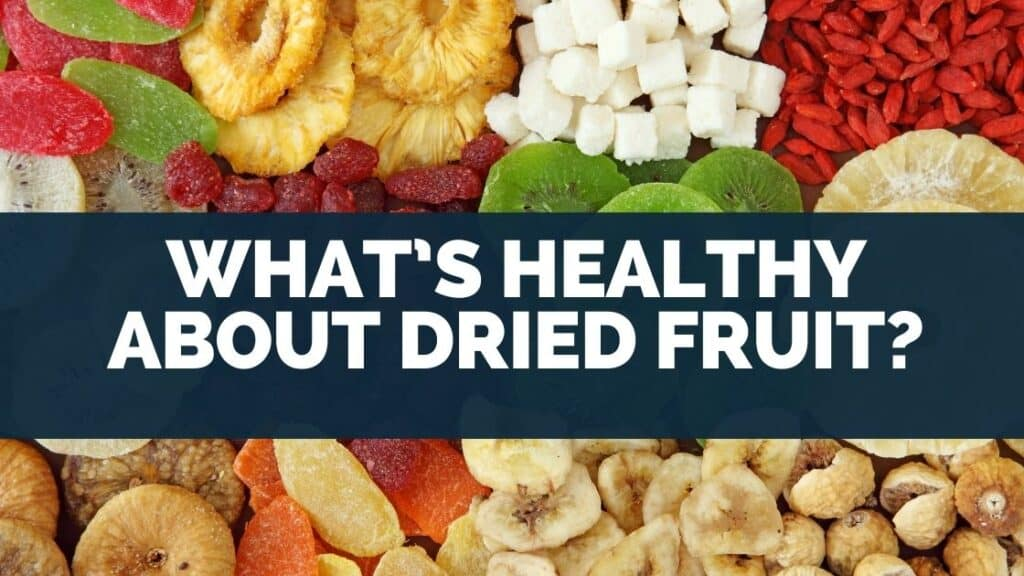 What's Healthy About Dried Fruit