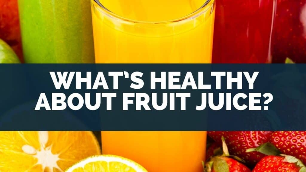 What's Healthy About Fruit Juice