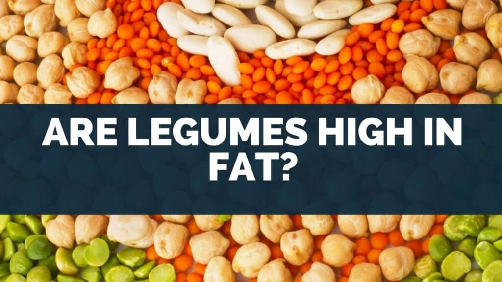 Are Legumes High in Fat