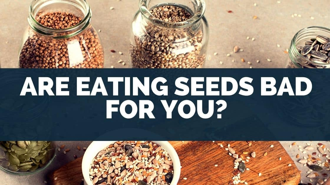 Are eating seeds bad for you
