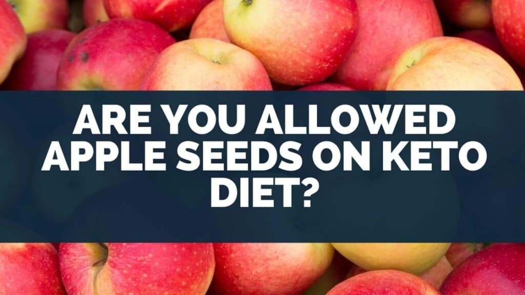 Are you allowed apple seeds on keto diet?