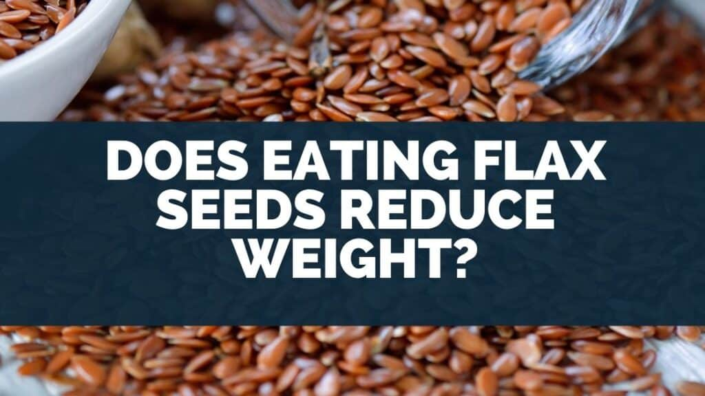 Does Eating Flax Seeds Reduce Weight