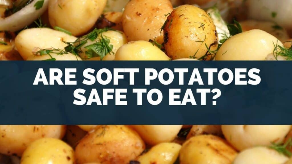 Are Soft Potatoes Safe to Eat