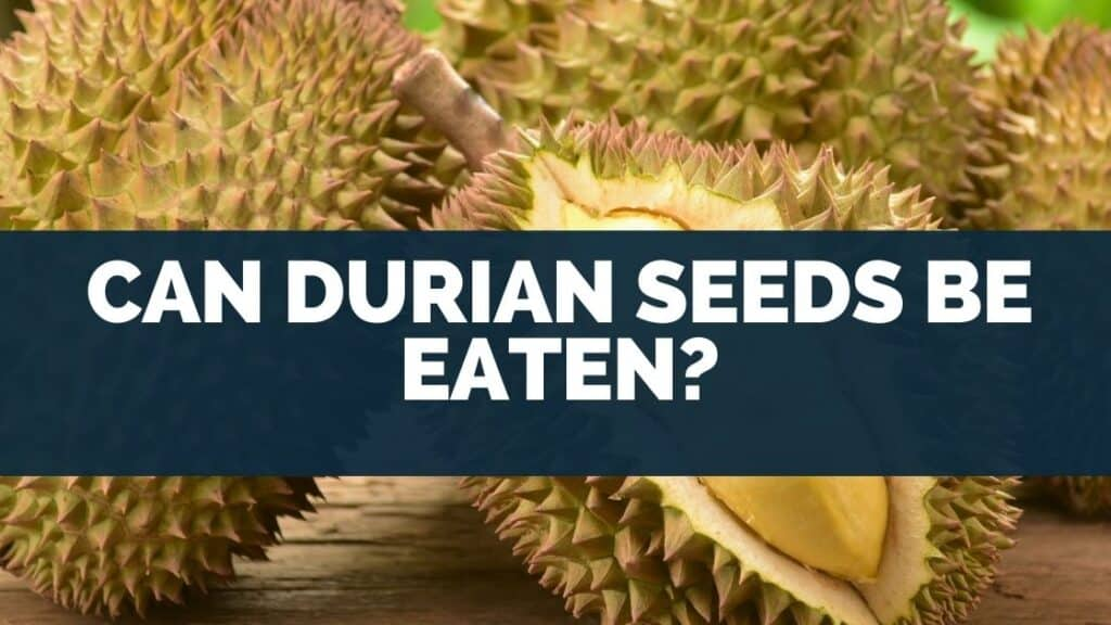 Can Durian Seeds Be Eaten